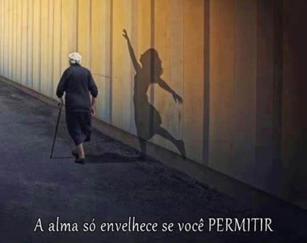A alma só envelhece se...