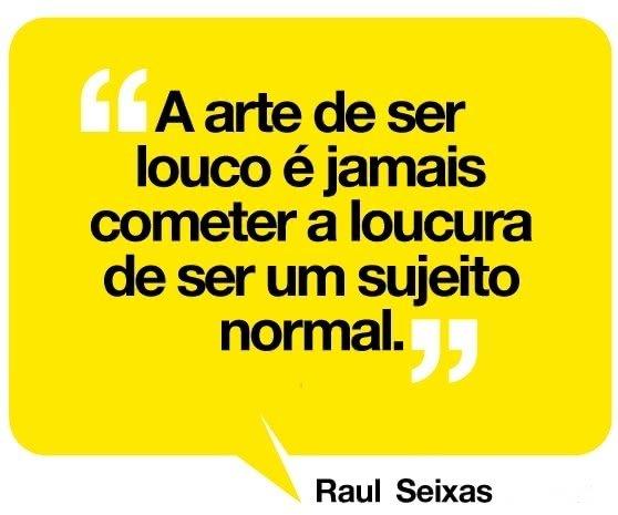A arte de ser louco é...
