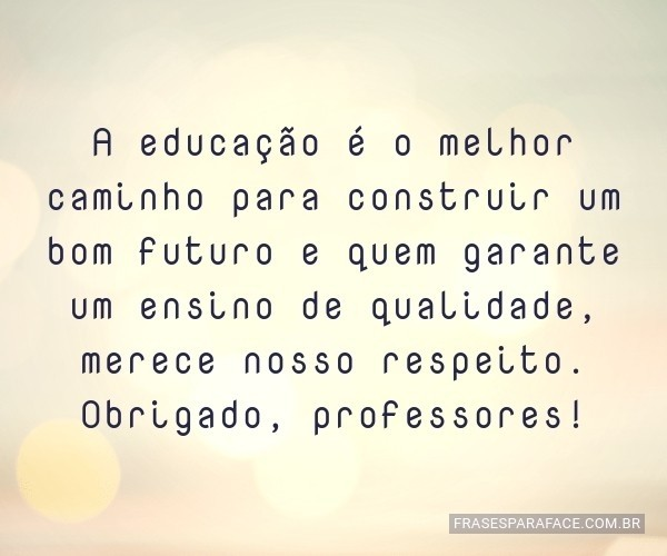 A educação é o melhor...