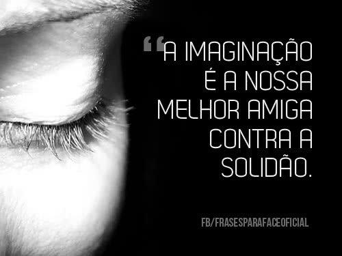 A imaginação é a nossa...