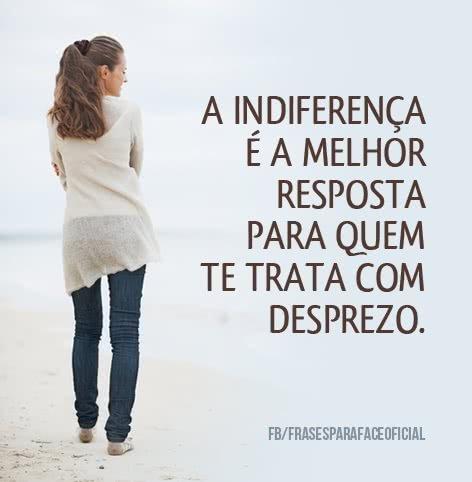 A indiferença é a...
