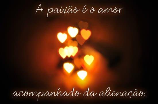 A paixão é o amor...