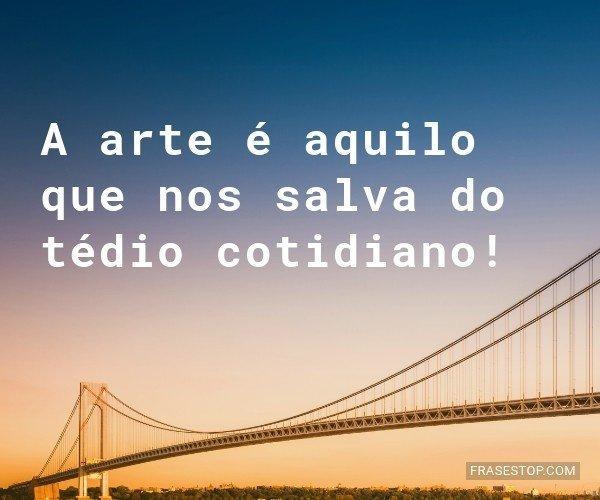 A arte é aquilo que nos...