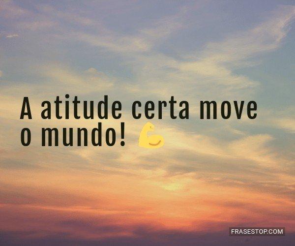 A atitude certa move o...