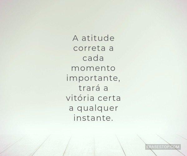 A atitude correta a cada...