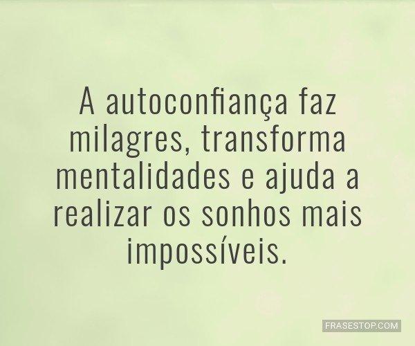 A autoconfiança faz...