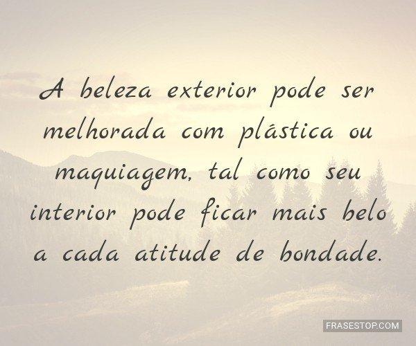 A beleza exterior pode...
