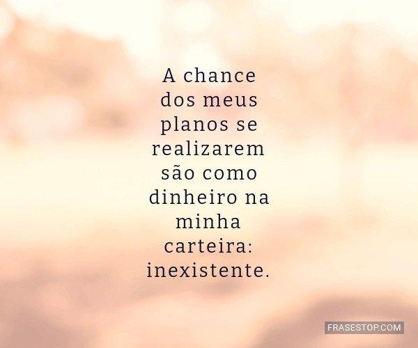 A chance dos meus planos...