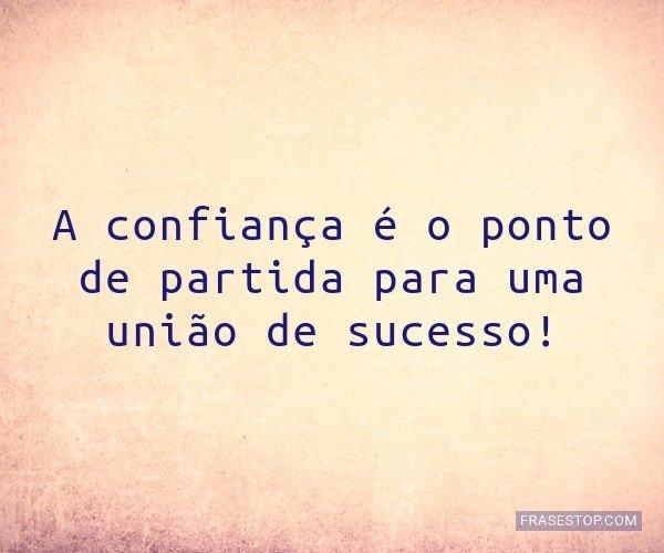 A confiança é o ponto...