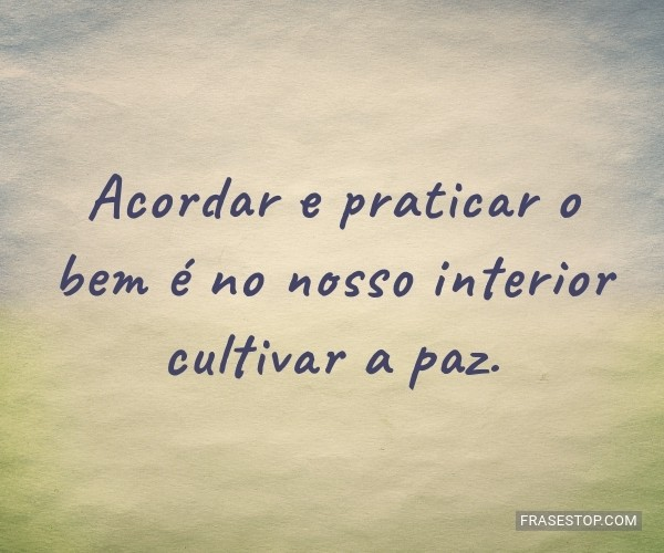 Acordar e praticar o bem...