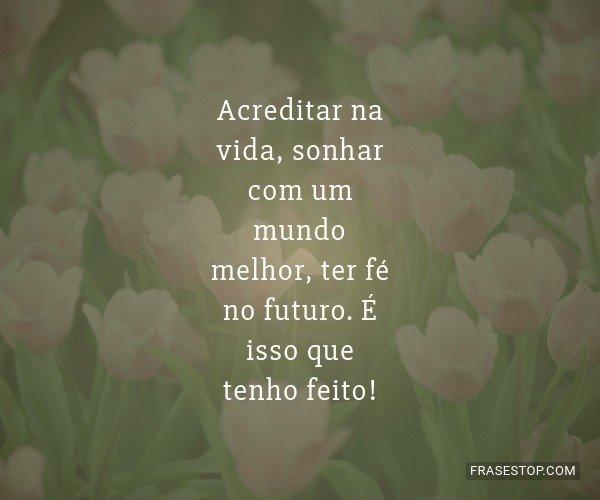 Acreditar na vida, sonhar...