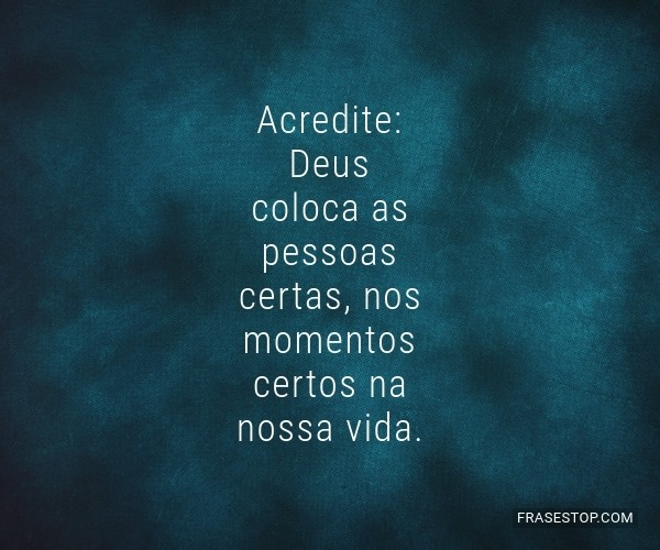 Acredite: Deus coloca as...
