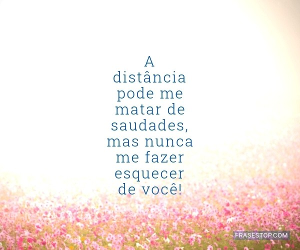 A distância pode me...