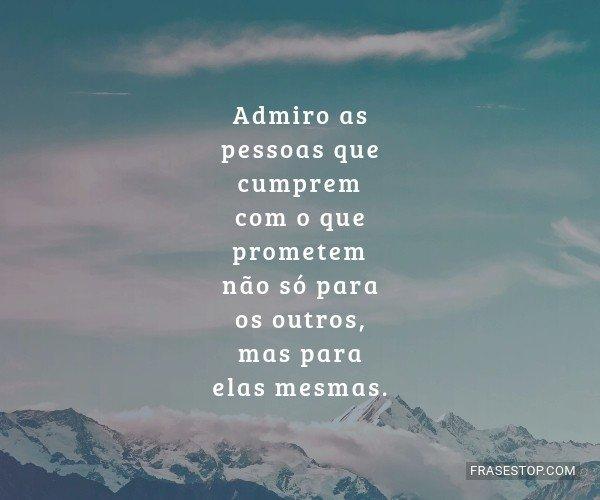 Admiro as pessoas que...