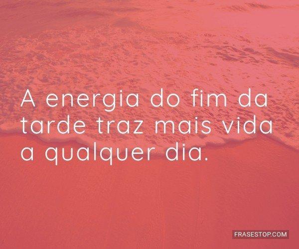 A energia do fim da tarde...