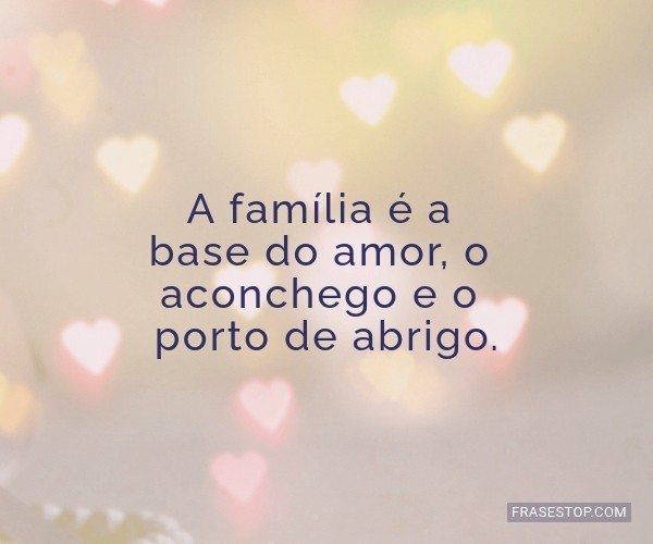 A família é a base do...