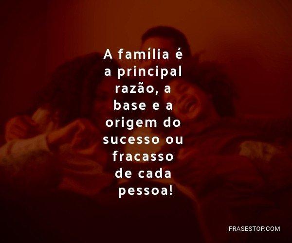 A família é a principal...