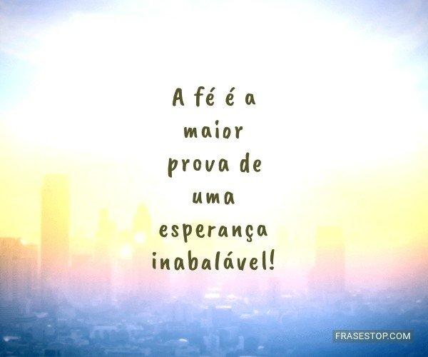 A fé é a maior prova de...