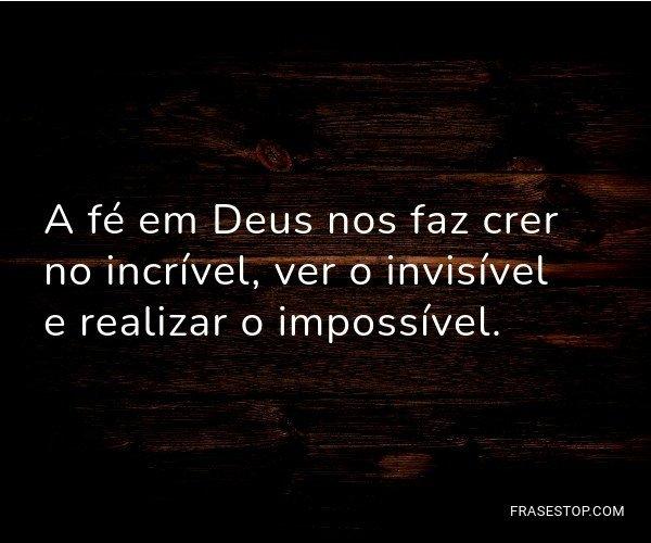 A fé em Deus nos faz...