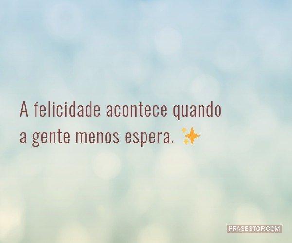 A felicidade acontece...