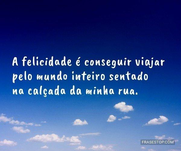 A felicidade é conseguir...