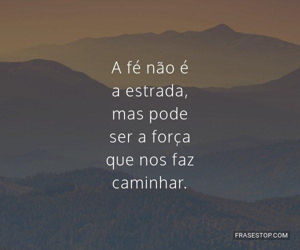 A fé não é a estrada,...