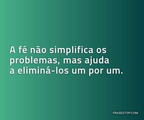 A fé não simplifica os...
