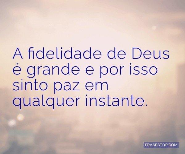 A fidelidade de Deus é...