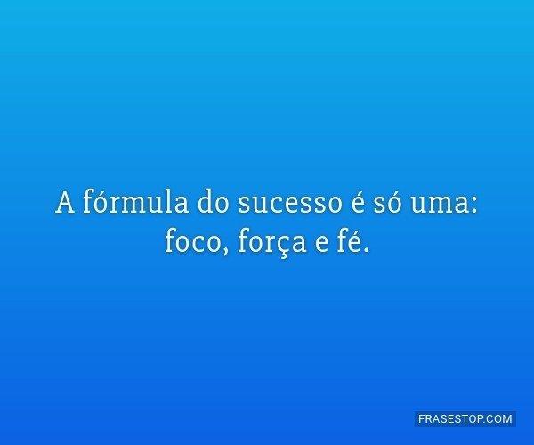 A fórmula do sucesso é...