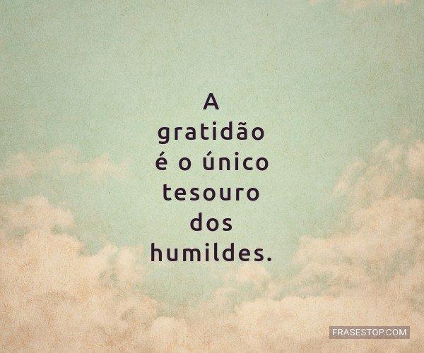 A gratidão é o único...