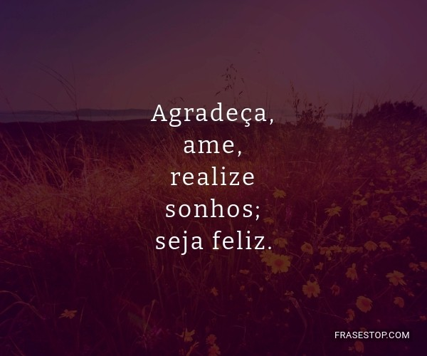 Agradeça, ame, realize...