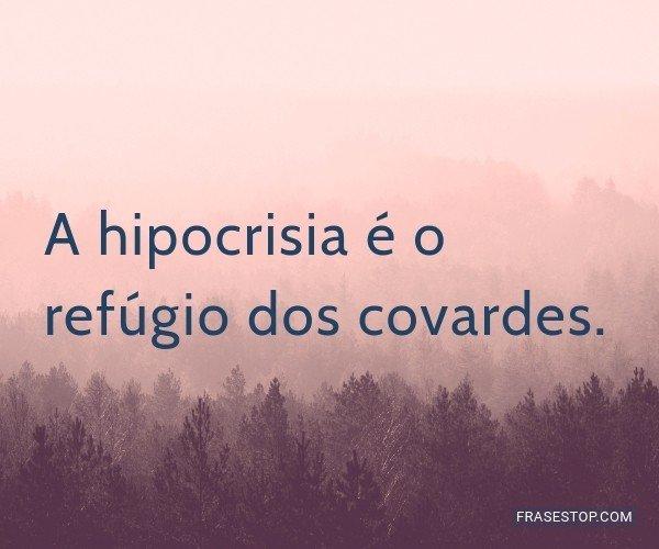 A hipocrisia é o...