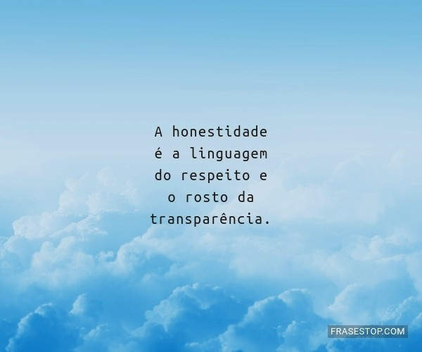 A honestidade é a...