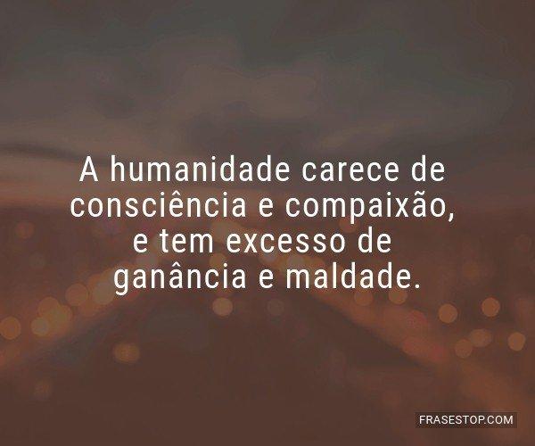 A humanidade carece de...