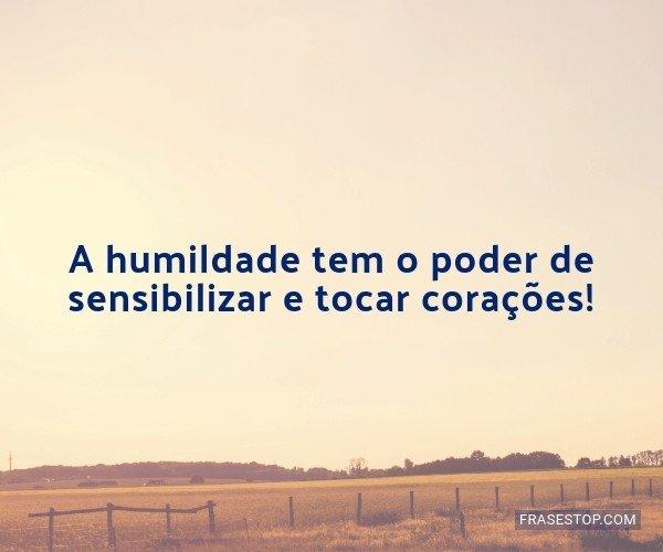 A humildade tem o poder...