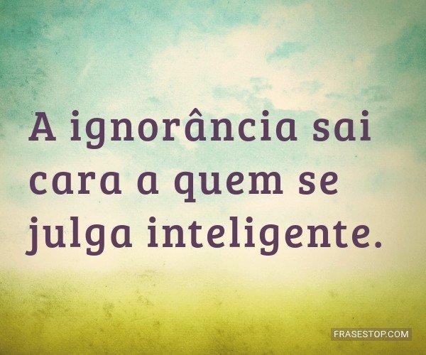 A ignorância sai cara a...