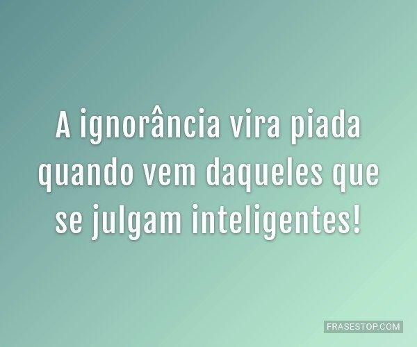 A ignorância vira piada...