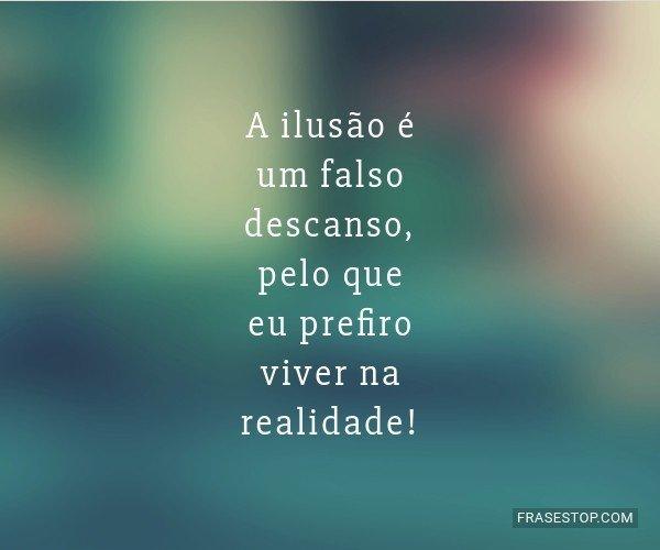 A ilusão é um falso...