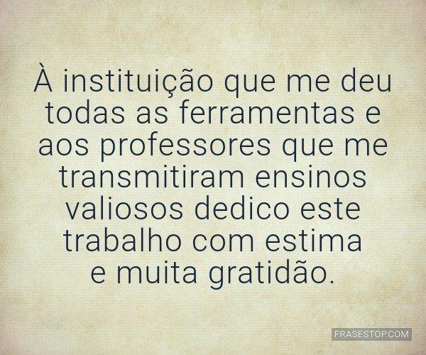 À instituição que me...
