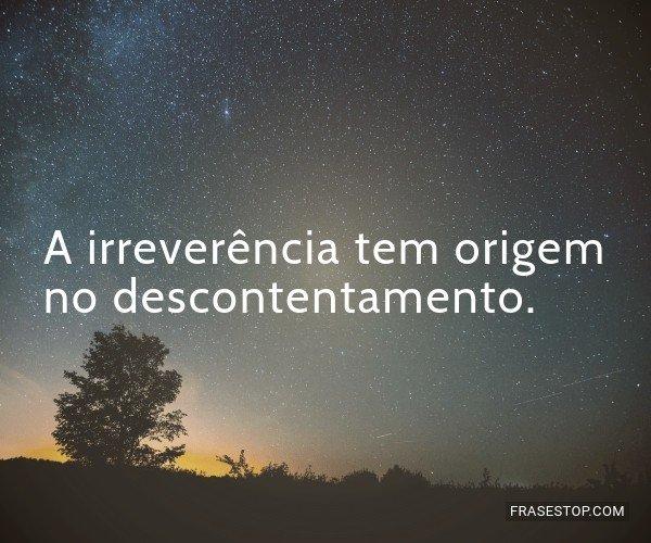 A irreverência tem...