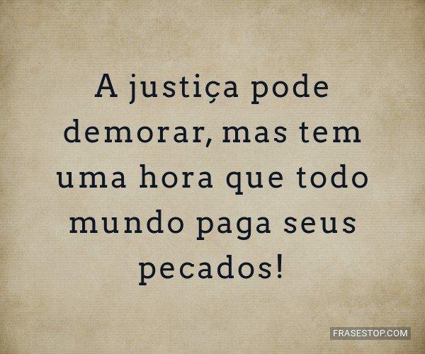 A justiça pode demorar,...