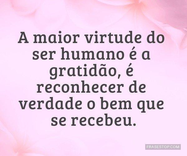 A maior virtude do ser...