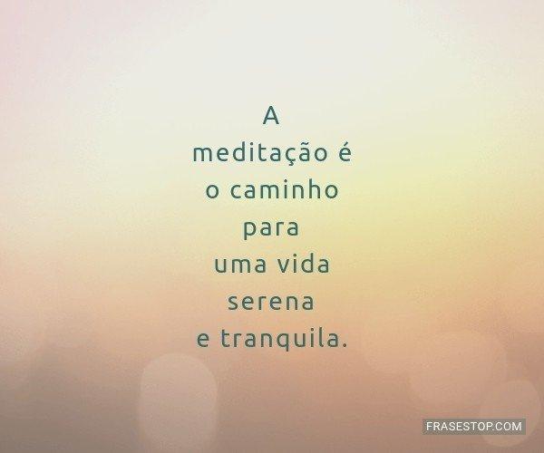 A meditação é o...