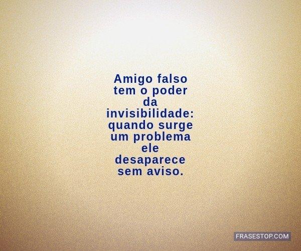 Amigo falso tem o poder...