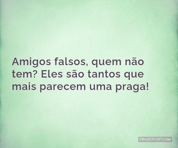 Amigos falsos, quem não...