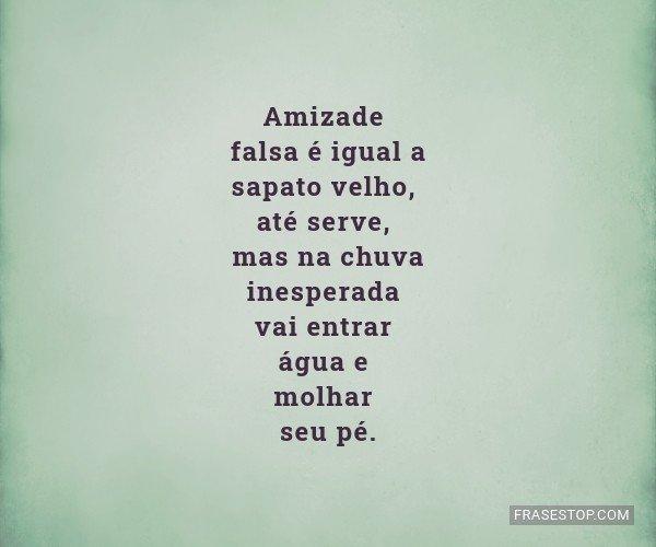Amizade falsa é igual a...