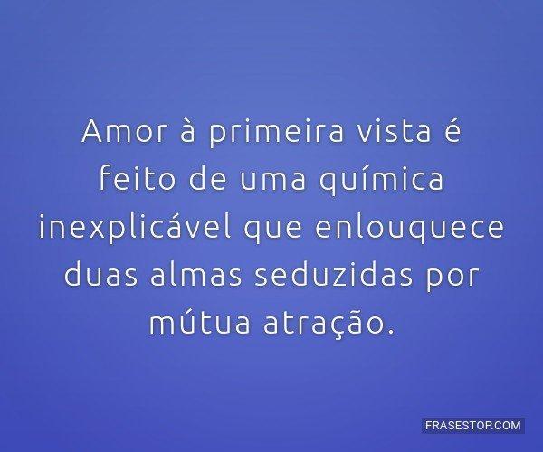 Amor à primeira vista é...