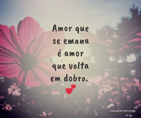 Amor que se emana é amor...