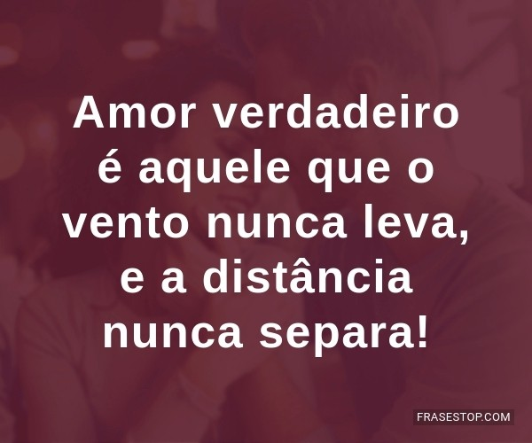 Amor verdadeiro é aquele...
