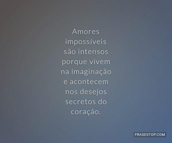 Amores impossíveis são...